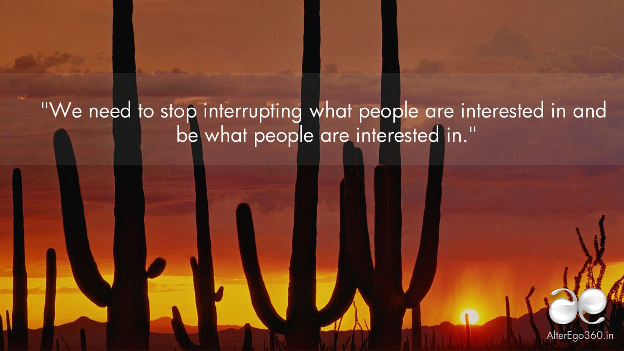 We-need-to-stop-interrupting-what-people-are-interested-in-and-be-what-people-are-interested-in